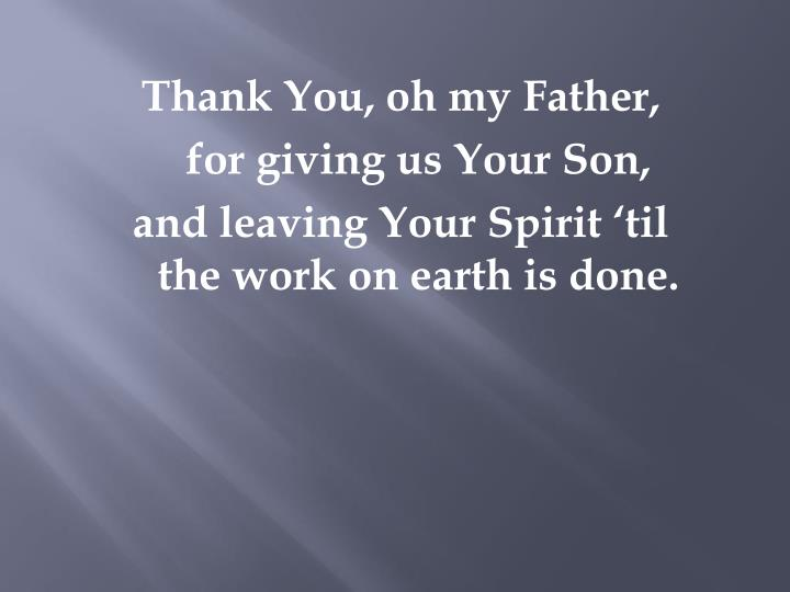 Thank You, oh my Father,