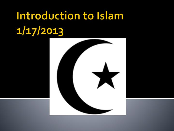 Introduction to islam 1 17 2013