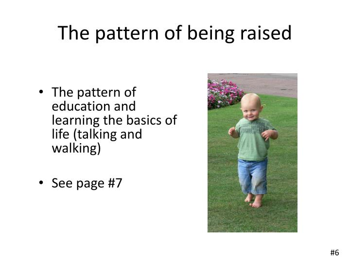 The pattern of being raised