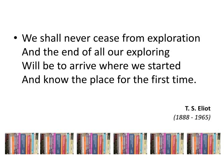 We shall never cease from exploration