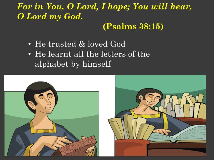 For in You, O Lord, I hope; You will hear, O Lord my God