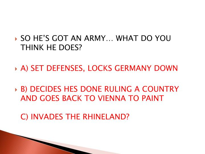 SO HE'S GOT AN ARMY… WHAT DO YOU THINK HE DOES?