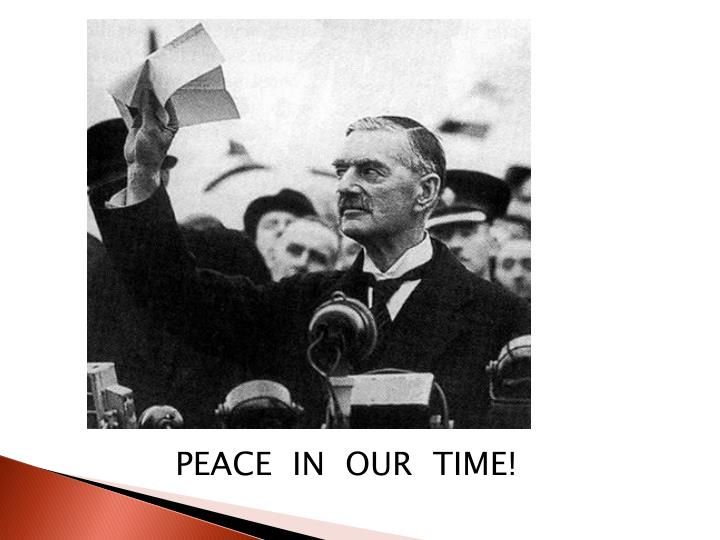 PEACE  IN  OUR  TIME!