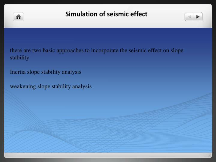 there are two basic approaches to incorporate the seismic effect on slope stability