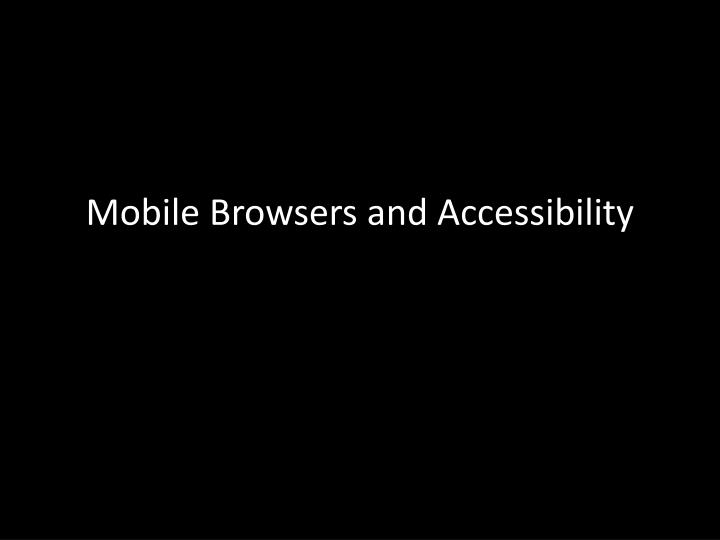 Mobile Browsers and Accessibility