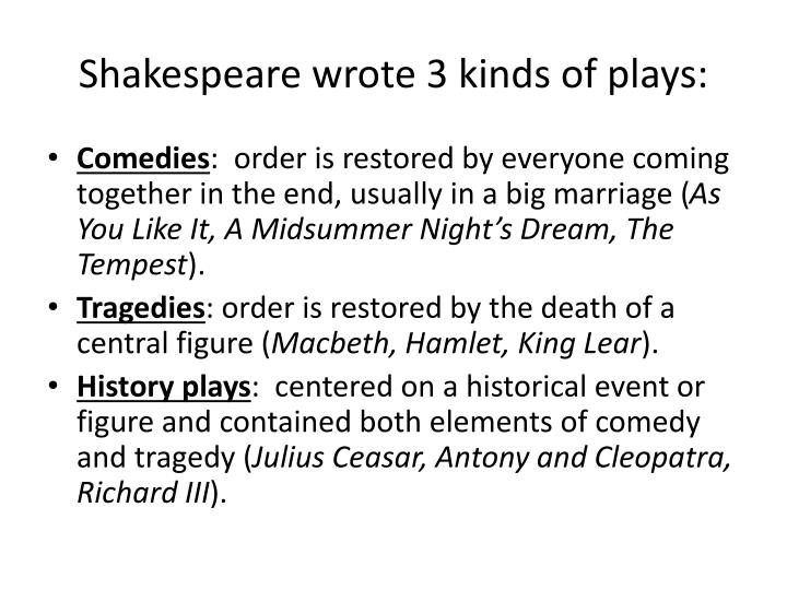 Shakespeare wrote 3 kinds of plays: