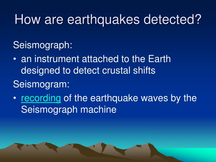 How are earthquakes detected?