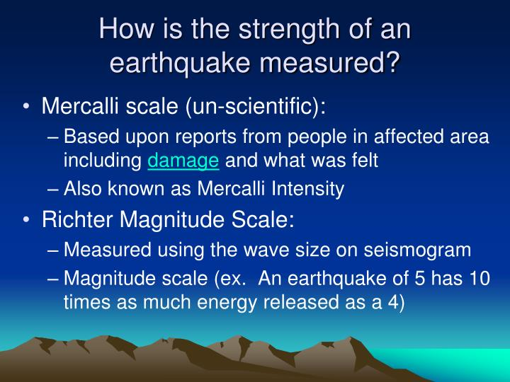 How is the strength of an earthquake measured?