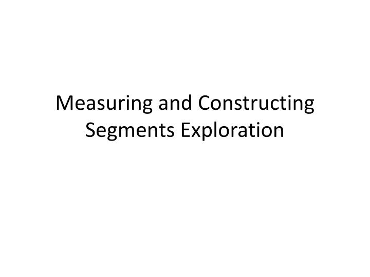 measuring and constructing segments exploration n.