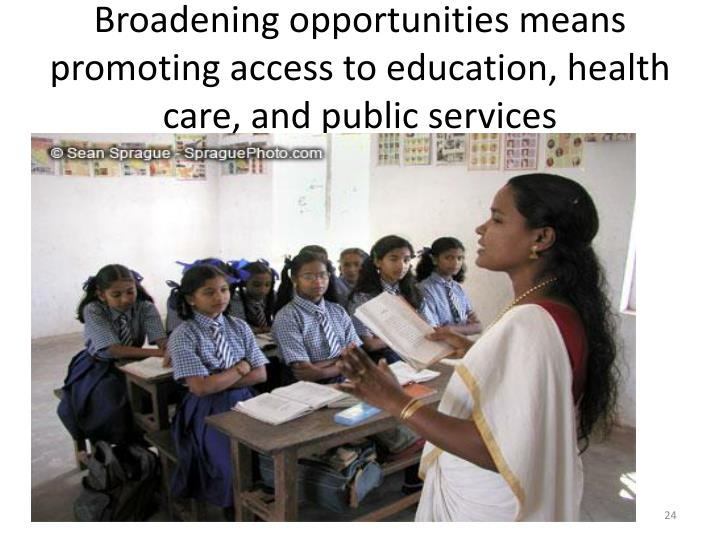 Broadening opportunities means promoting access to education, health care, and public services
