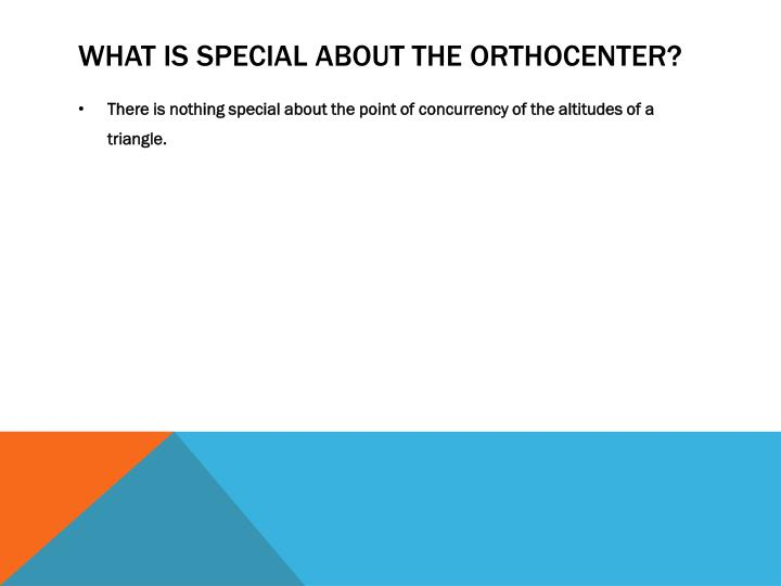 What is special about the Orthocenter?