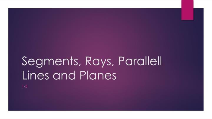 segments rays parallell lines and planes n.