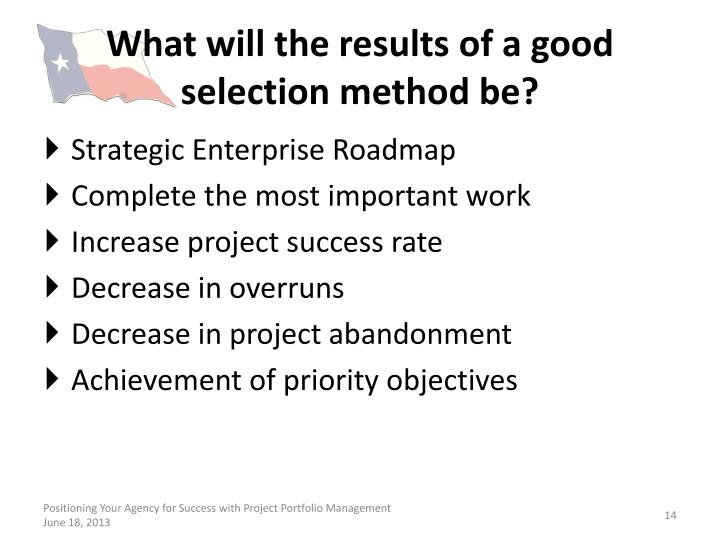 What will the results of a good selection method be?
