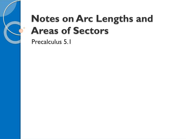 Notes on arc lengths and areas of sectors