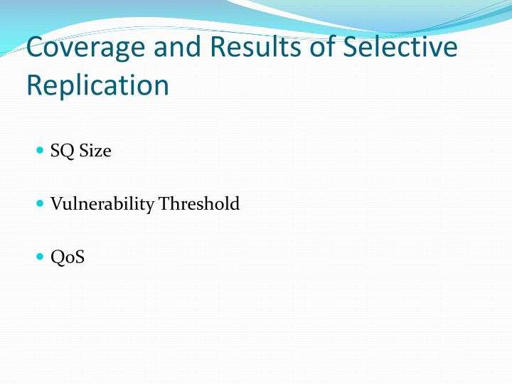 Coverage and Results of Selective Replication