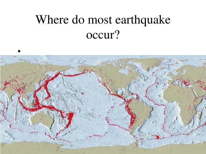 Where do most earthquake occur?
