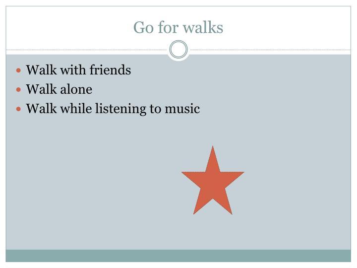 Go for walks