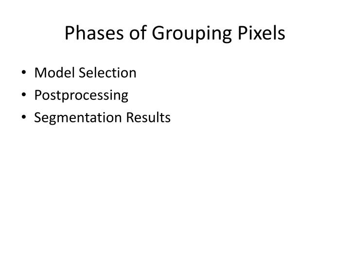 Phases of Grouping Pixels