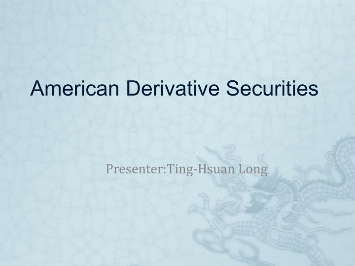 American derivative securities