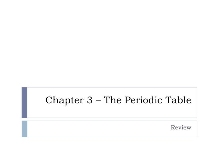 Chapter 3 the periodic table