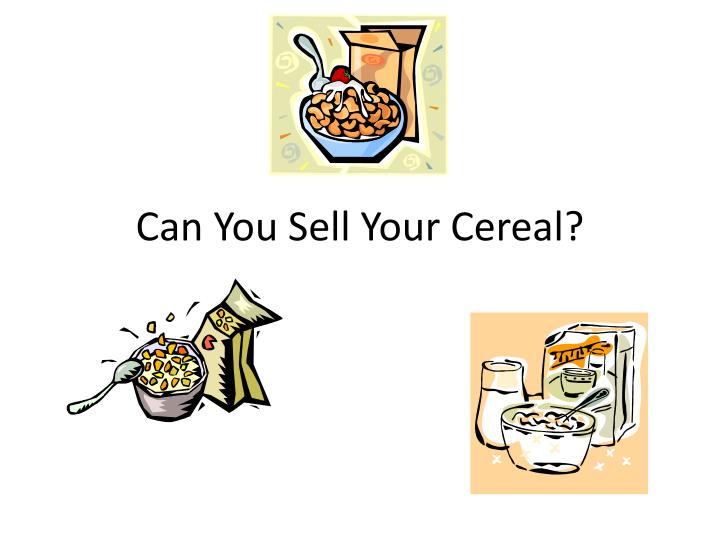 Can you sell your cereal