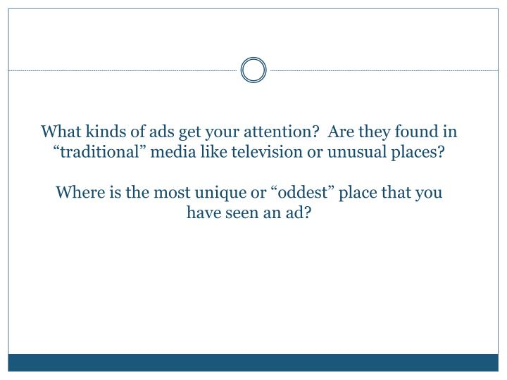"""What kinds of ads get your attention?  Are they found in """"traditional"""" media like television or ..."""