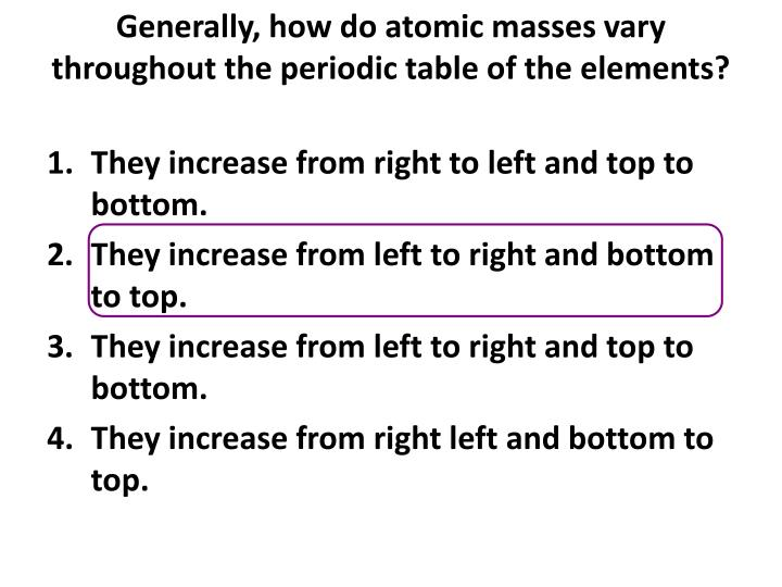 Generally how do atomic masses vary throughout the periodic table of the elements
