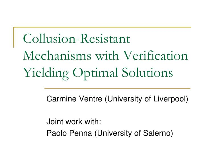 Collusion resistant mechanisms with verification yielding optimal solutions