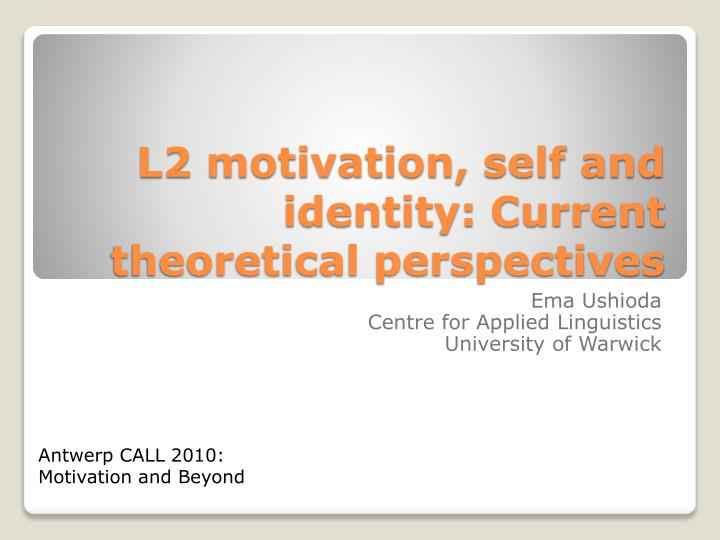 L2 motivation self and identity current theoretical perspectives