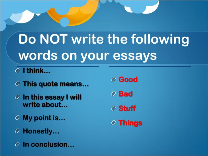 Do NOT write the following words on your essays