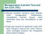 menggunakan instruksi test and set lock tsl