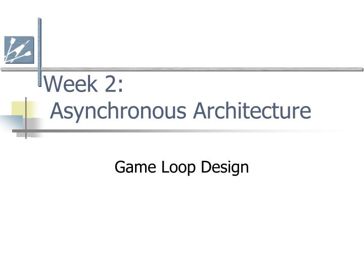 Week 2 asynchronous architecture