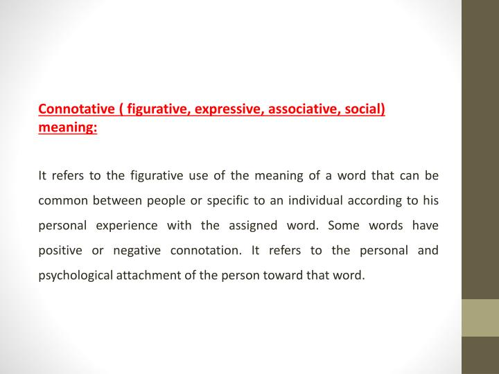 Connotative ( figurative, expressive, associative, social) meaning: