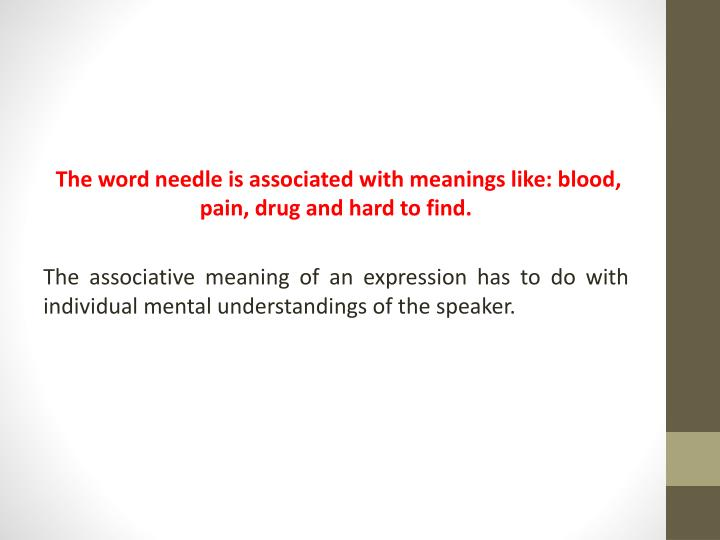 The word needle is associated with meanings like: blood, pain, drug and hard to find.