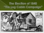 the election of 1840 the log cabin campaign