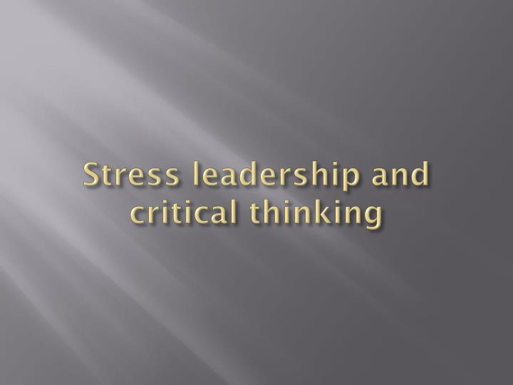 Stress leadership and critical thinking