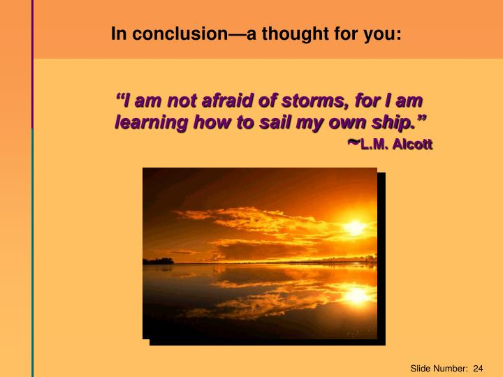 """I am not afraid of storms, for I am learning how to sail my own ship."""