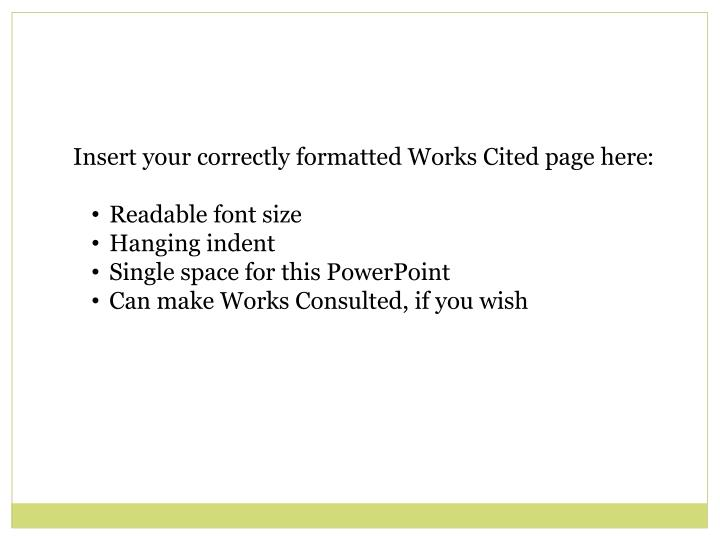 Insert your correctly formatted Works Cited page here