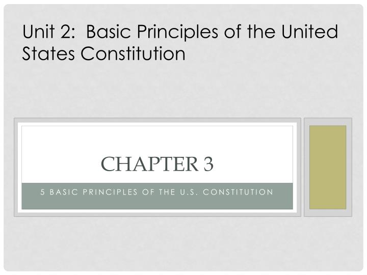 Unit 2:  Basic Principles of the United States Constitution