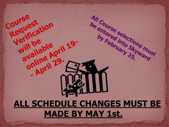 Course Request Verification  will be available online April 19- - April 29.