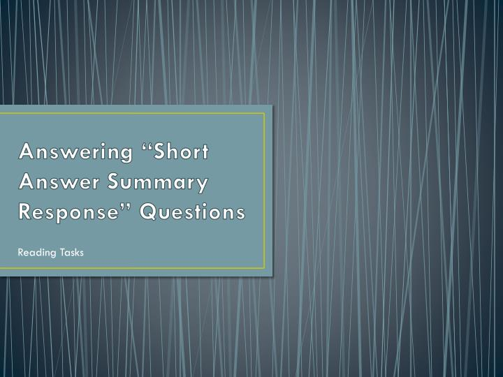 Answering short answer summary response questions