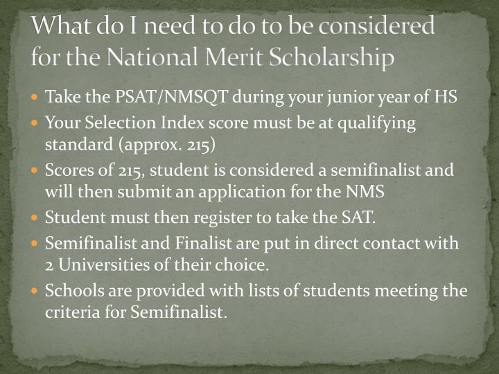 What do I need to do to be considered for the National Merit Scholarship