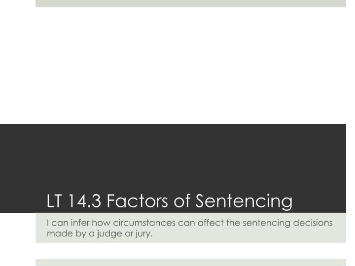LT 14.3 Factors of Sentencing