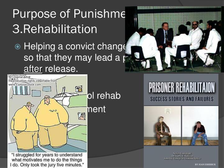 Purpose of Punishment: 3.Rehabilitation