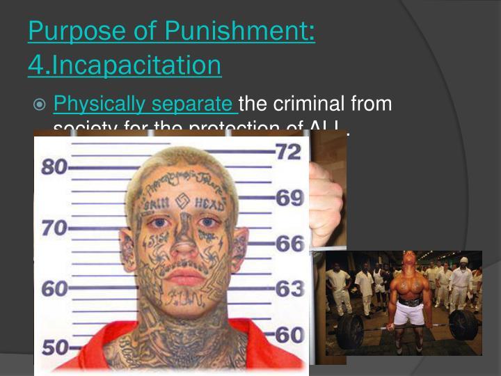 Purpose of Punishment: 4.Incapacitation