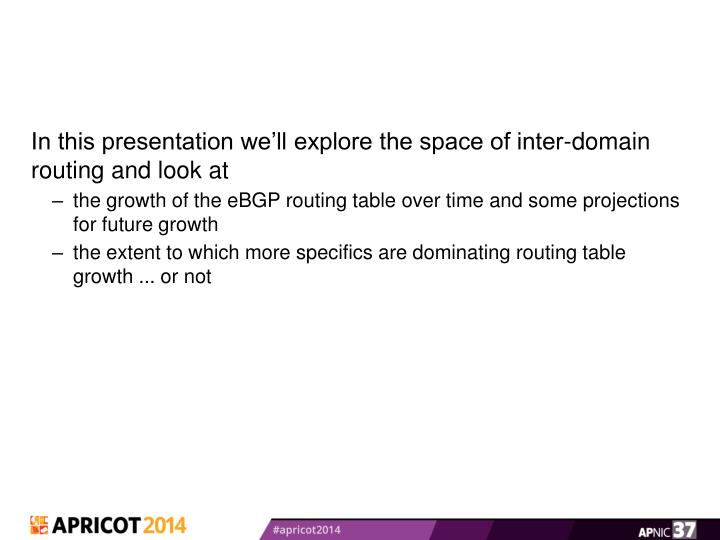 In this presentation we'll explore the space of inter-domain routing and look at