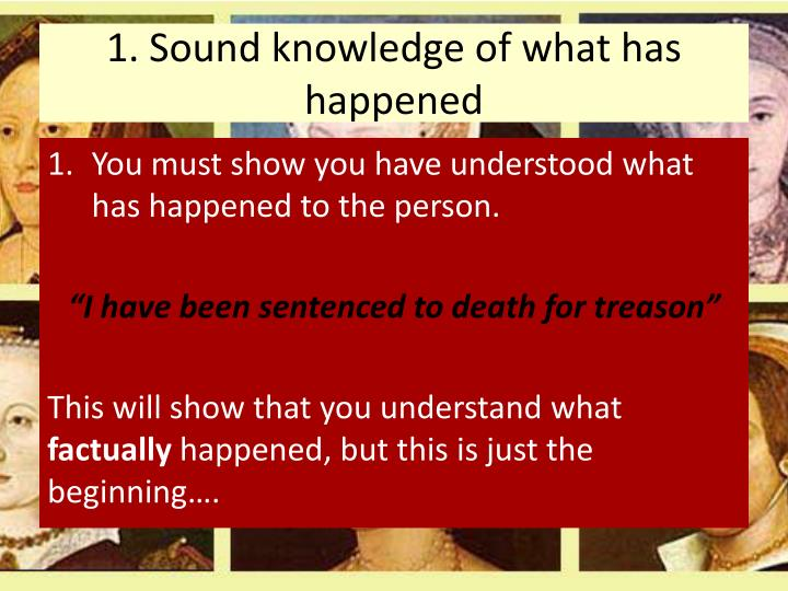 1. Sound knowledge of what has happened