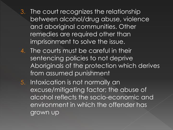 The court recognizes the relationship between alcohol/drug abuse, violence and aboriginal communities