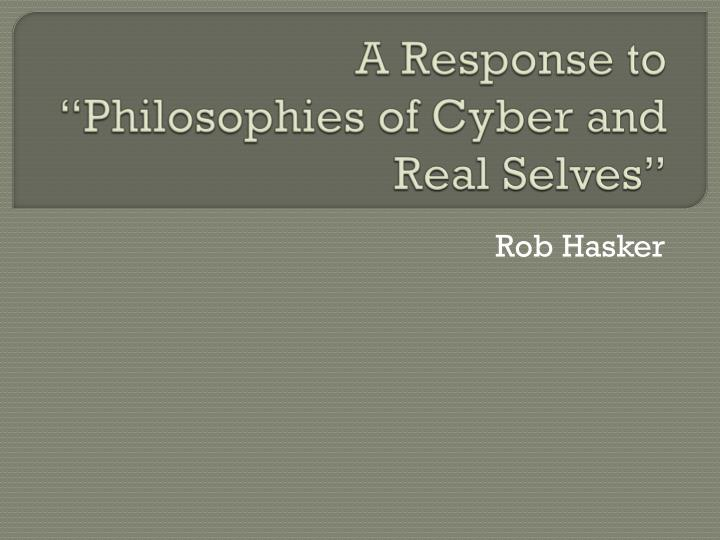 a response to philosophies of cyber and real selves n.