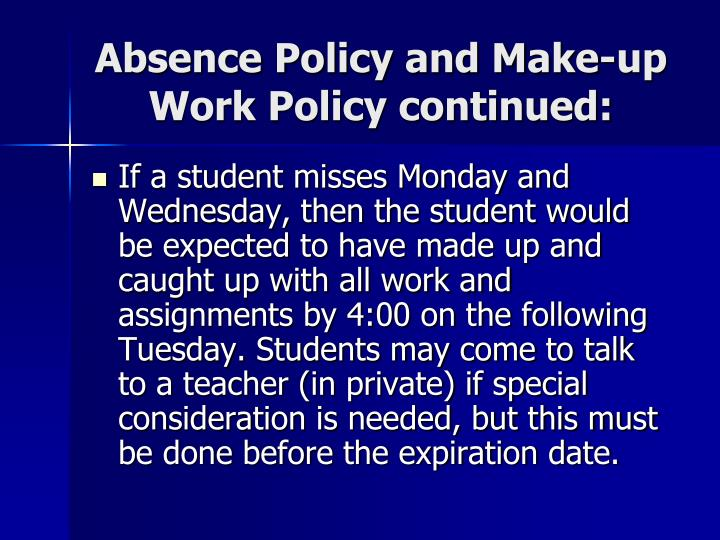 Absence Policy and Make-up Work Policy continued: